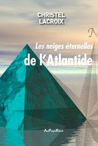 Christel Lacroix - Les neiges éternelles de l'Atlantide.
