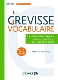 Christel Le Bellec et Christel le Bellec - Le Grevisse vocabulaire - Les mots du français : de leur origine à leur utilisation en contexte\n(Avec 450 exercices et corrigés).