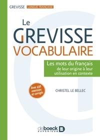Christel Le Bellec - Le Grevisse vocabulaire - Les mots du français de leur origine à leur utilisation en contexte.
