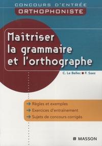Christel Le Bellec et Frédérique Saez - Maîtriser la grammaire et l'orthographe.
