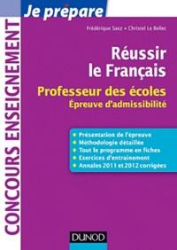 Christel Le Bellec et Frédérique Saez - Réussir le Français - Professeur des écoles, Epreuve d'admissibilité.