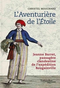 Christel Mouchard - L'Aventurière de l'Etoile - Jeanne Barret, passagère clandestine de l'expédition Bougainville.