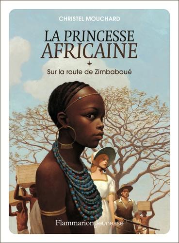La Princesse africaine Tome 1 Sur la route de Zimbaboué