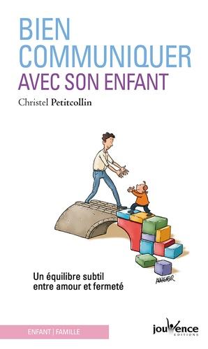 Christel Petitcollin - Bien communiquer avec son enfant - Un équilibre subtil entre amour et fermeté.