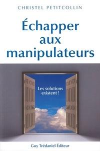 Christel Petitcollin - Échapper aux manipulateurs - Les solutions existent.