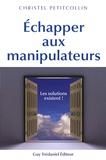 Christel Petitcollin - Echapper aux manipulateurs - Les solutions existent !.