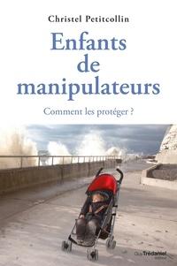 Christel Petitcollin - Enfants de manipulateurs : Comment les protéger ?.