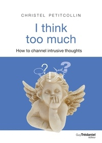 Christel Petitcollin - I think too much - How to channel intrusive thoughts.