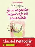 Christel Petitcollin - Je m'organise mieux et je vis sans stress.