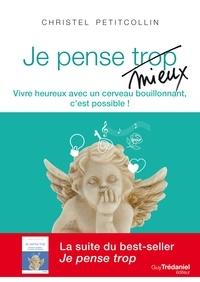 Christel Petitcollin - Je pense mieux - Vivre heureux avec un cerveau bouillonnant, c'est possible !.