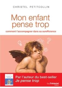 Christel Petitcollin - Mon enfant pense trop - Comment l'accompagner dans sa surefficience.