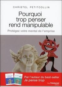 Christel Petitcollin - Pourquoi trop penser rend manipulable - Protéger votre mental de l'emprise.