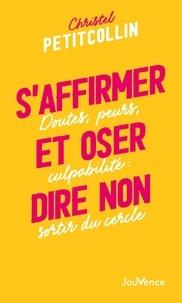 Christel Petitcollin - S'affirmer et oser dire non - Doute, peur, culpabilité : sortir du cercle.