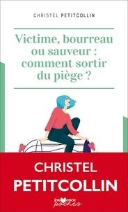 Christel Petitcollin - Victime, bourreau ou sauveur : comment sortir du piège ?.