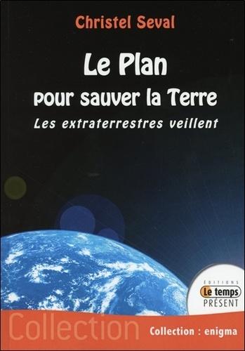 Christel Seval - Le Plan pour sauver la Terre.