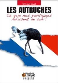 Christel Seval - Les autruches - Ce que nos politiques refusent de voir.