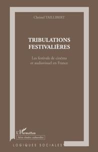 Christel Taillibert - Tribulations festivalières - Les festivals de cinéma et audiovisuel en France.