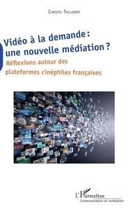 Christel Taillibert - Vidéo à la demande : une nouvelle médiation ? - Réflexions autour des plateformes cinéphiles française.