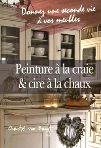 Peinture à la craie & cire à la chaux- Donnez une seconde vie à vos meubles - Christel Van Bragt |