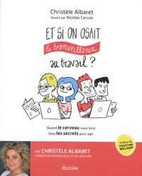 Christèle Albaret et Nicolas Caruso - Et si on osait la bienveillance au travail ? - Quand le cerveau vous livre tous les secrets pour agir.