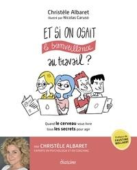 Christèle Albaret - Et si on osait la bienveillance au travail ? - Quand le cerveau vous livre tous les secrets pour agir.