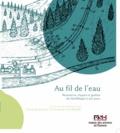 Christèle Ballut et Patrick Fournier - Au fil de l'eau - Ressources, risques et gestion du Néolithique à nos jours.