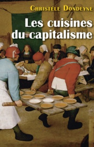 Christèle Dondeyne - Les cuisines du capitalisme - L'industrialisation des services de restauration collective.