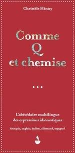 Christèle Hintzy - Comme Q et chemise - L'abécédaire multilingue des expressions idiomatiques.