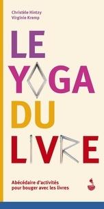 Christèle Hintzy et Virginie Kremp - Le yoga du livre - Abécédaire d'activités pour bouger avec les livres.