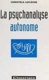 Christèle Laflèche - La psychanalyse autonome.