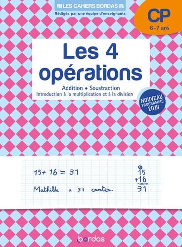 Les 4 opérations CP 6-7 ans. Addition, soustraction, introduction à la multiplication et la division  Edition 2019