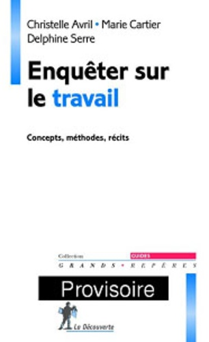 Christelle Avril et Marie Cartier - Enquêter sur le travail - Concepts, méthodes, récits.