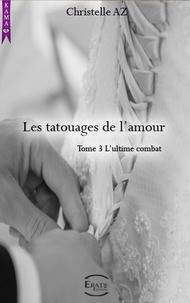 Ebook téléchargement en ligne Les tatouages de l'amour  - l'ultime Combat en francais