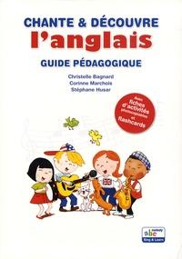 Christelle Bagnard et Corinne Marchois - Chante & découvre l'anglais - Guide pédagogique.