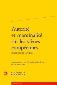 Christelle Bahier-Porte et Zoé Schweitzer - Autorité et marginalité sur les scènes européennes (XVVIIe-XVIIIe siècles).