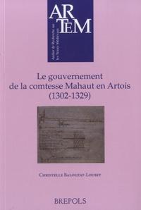 Christelle Balouzat-Loubet - Le gouvernement de la comtesse Mahaut en Artois (1302-1329).