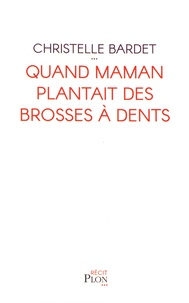 Christelle Bardet - Quand maman plantait des brosses à dents.