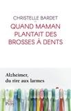 Christelle Bardet - Quand maman plantait des brosses à dents.