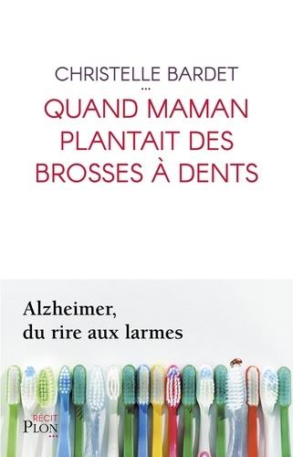 Quand maman plantait des brosses à dents - Christelle Bardet - Format ePub - 9782259276993 - 12,99 €