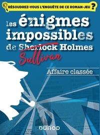 Christelle Boisse - Les énigmes impossibles de Sullivan Holmes  : Affaire classée.
