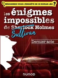 Christelle Boisse - Les énigmes impossibles de Sullivan Holmes  : Le dernier acte.