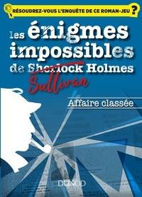 Meilleur livre audio à télécharger Les enquêtes impossibles de Sullivan Holmes - Affaire classée  - Viendrez-vous à bout des énigmes de ce livre ? par Christelle Boisse