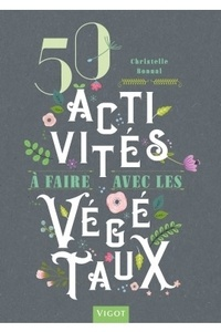 Christelle Bonnal - 50 activités à faire avec les végétaux.