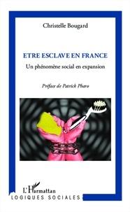Christelle Bougard - Etre esclave en France - Un phénomène social en expansion.