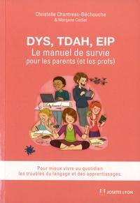 Christelle Chantreau-Bechouche - Dys, TDAH, EIP - Le manuel de survie pour les parents (et les profs). Pour mieux vivre au quotidien les troubles du langage et des apprentissages.
