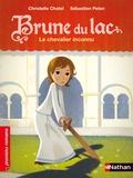 Christelle Chatel et Sébastien Pelon - Brune du Lac Tome 1 : Le chevalier inconnu.