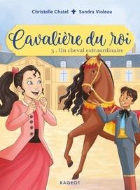 Christelle Chatel et Sandra Violeau - Cavalière du roi Tome 3 : Un cheval extraordinaire.