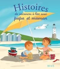 Christelle Chatel et Madeleine Brunelet - Histoires de vacances à lire avec papa et maman.