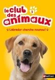 Christelle Chatel et Sophie Rohrbach - Le club des animaux Tome 1 : Labrador cherche nounou !.