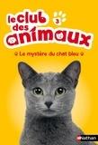 Christelle Chatel - Le club des animaux Tome 3 : Le mystère du chat bleu.